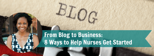 From Blog to Business: 8 Ways to Help Nurses Get Started