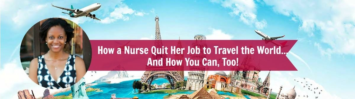 How a Nurse Quit Her Job to Travel the World... And How You Can ...